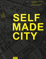 Selfmade City. Berlin: Self-Initiated Urban Living And Architectural Interventions