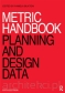 Metric Handbook. Planning and Design Data