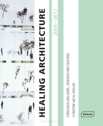 Healing Architecture 2004–2017. Forschung und Lehre – Research and Teaching