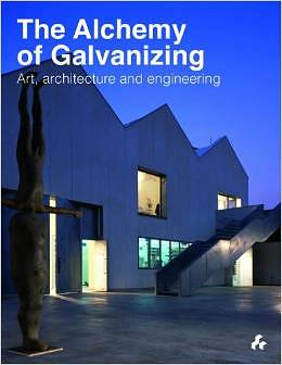 The Alchemy of Galvanizing: Art, Architecture and Engineering