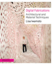 Digital Fabrications Architectural and Material Techniques