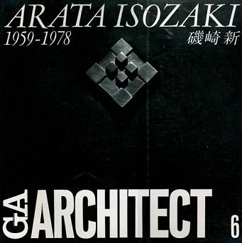 GA ARCHITECT 06 - Arata Isozaki 1959-1978