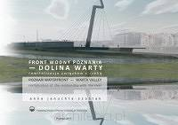 Front wodny Poznania – dolina Warty. Poznań Waterfront – Warta Valley. Revitalisation of the relationship with the river