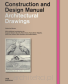 Architectural Drawings. Construction and Design Manual