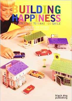 Building Happiness. Architecture To Make You Smile