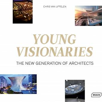 Young Visionaries. The New Generation of Architects
