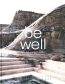 Be Well. New Spa and Bath Culture and the Art of Being Well