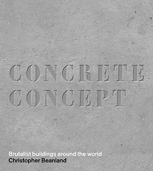 Concrete Concept. Brutalist Buildings Around the World