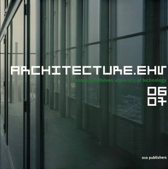 Architecture.ehv 06-07 annual eindhoven university of technology