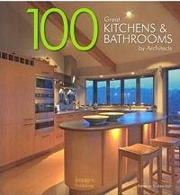 100 Great Kitchens & Bathrooms by Architects