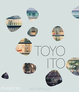 Toyo Ito  A comprehensive look at a globally influential Japanese architect