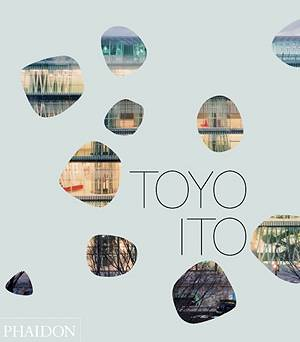Toyo Ito. A comprehensive look at a globally influential Japanese architect
