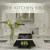The Kitchen Bible. Designing the perfect culinary space